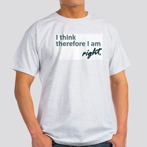 I think therefore I am... right T-Shirt