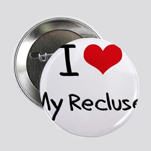 """I Love My Recluse 2.25"""" Button"""