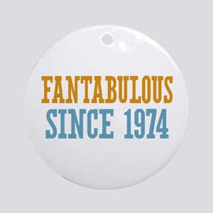 Fantabulous Since 1974 Ornament (Round)