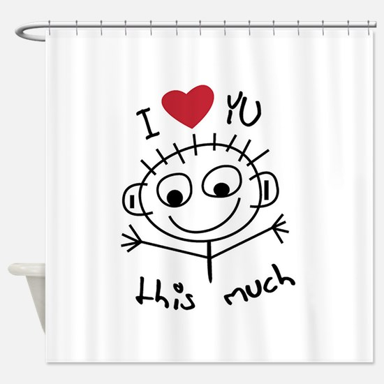 I Love you THIS much Shower Curtain