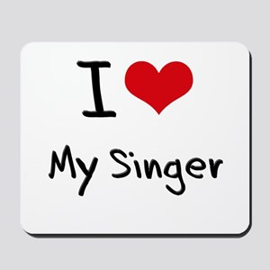 I Love My Singer Mousepad