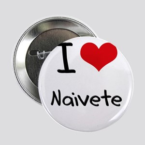 """I Love Naivete 2.25"""" Button"""