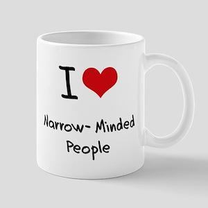 I Love Narrow-Minded People Mug