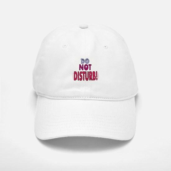 DO NOT DISTURB! Baseball Baseball Cap