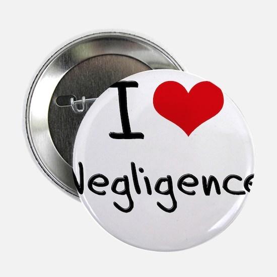 """I Love Negligence 2.25"""" Button"""