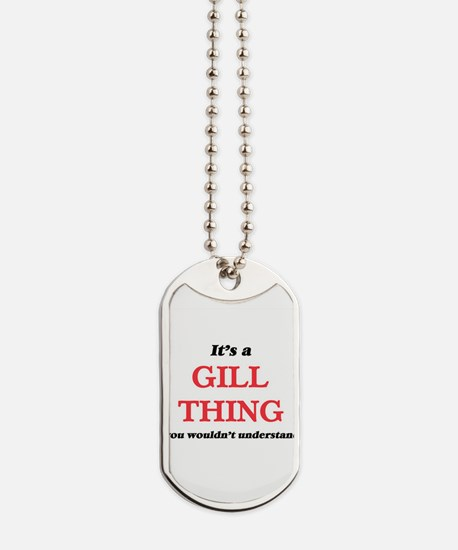 It's a Gill thing, you wouldn't u Dog Tags