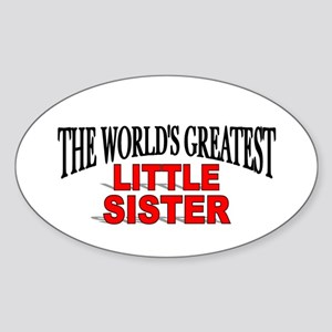 """""""The World's Greatest Little Sister"""" Sticker (Oval"""