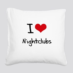 I Love Nightclubs Square Canvas Pillow