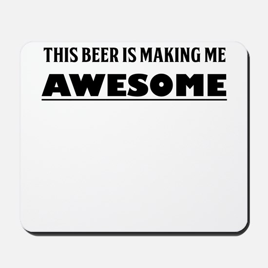 THIS BEER IS MAKING ME AWESOME Mousepad