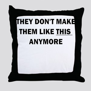 THEY DONT MAKE THEM LIKE THIS ANYMORE Throw Pillow