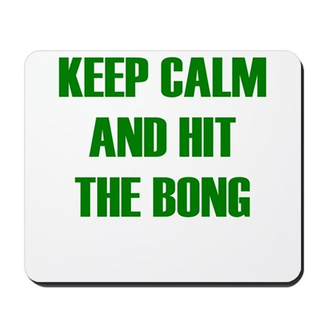 KEEP CALM AND HIT THE BONG Mousepad