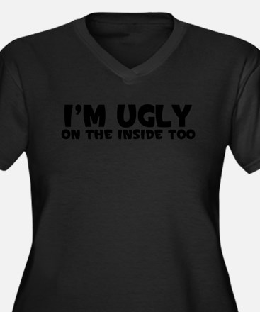 IM UGLY ON THE INSIDE TOO Plus Size T-Shirt
