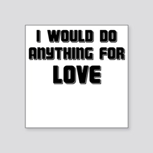 I WOULD DO ANYTHING FOR LOVE Sticker