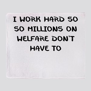 I WORK HARD SO MILLIONS ON WELFARE DONT HAVE TO Th