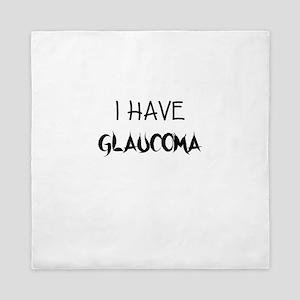 I HAVE GLAUCOMA Queen Duvet