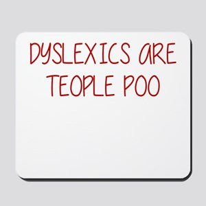 DYSLEXICS ARE TEOPLE POO Mousepad