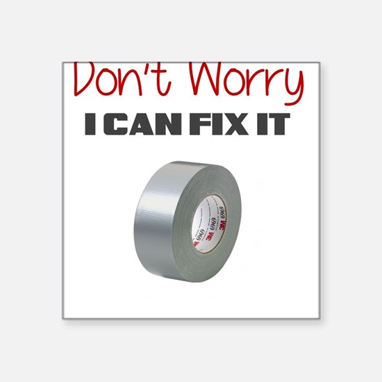 DONT WORRY I CAN FIX IT Sticker