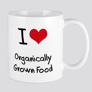 I Love Organically Grown Food Mug