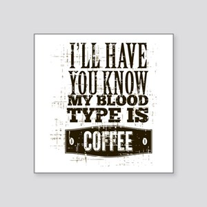 "Blood Type Coffee Square Sticker 3"" x 3"""