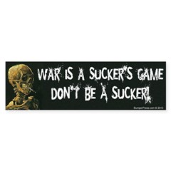 War is a Sucker's Game Bumper Bumper Sticker
