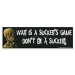 War is a Sucker's Game Bumper Sticker
