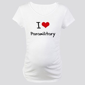 I Love Paramilitary Maternity T-Shirt
