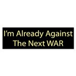 I am already against the next WAR Bumper Sticker