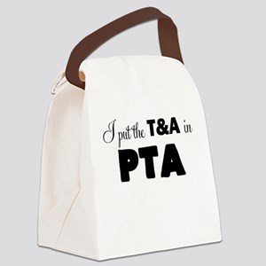 I PUT THE T AND A IN PTA Canvas Lunch Bag