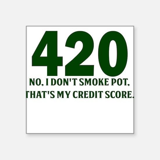 420 No I Dont Smoke Pot Thats My Credit Score Stic