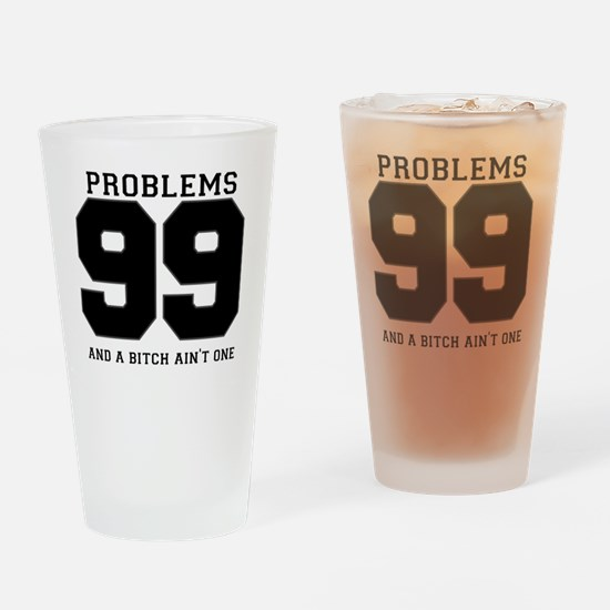 99 PROBLEMS AND A BITCH AINT ONE Drinking Glass