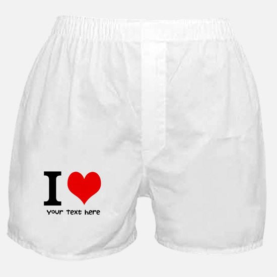 I Heart (Personalized Text) Boxer Shorts