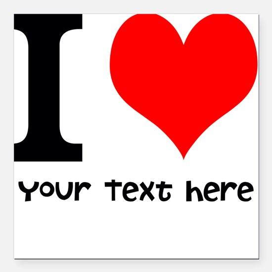 """I Heart (Personalized Text) Square Car Magnet 3"""" x"""