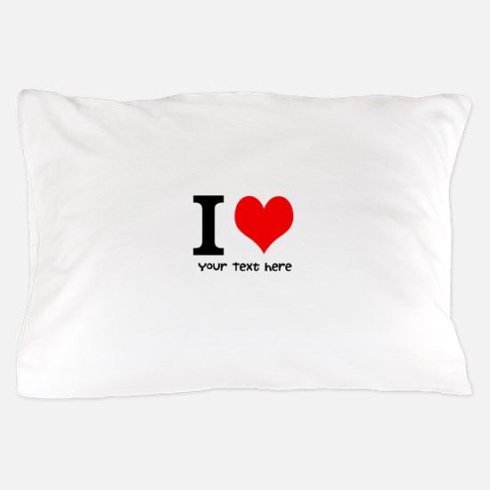 I Heart (Personalized Text) Pillow Case