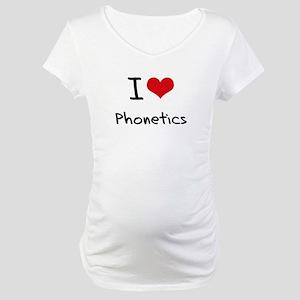 I Love Phonetics Maternity T-Shirt