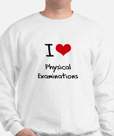 I Love Physical Examinations Sweatshirt