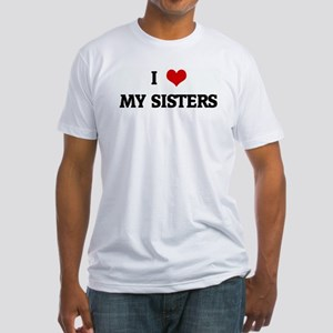 I Love MY SISTERS Fitted T-Shirt