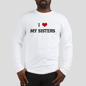 I Love MY SISTERS Long Sleeve T-Shirt