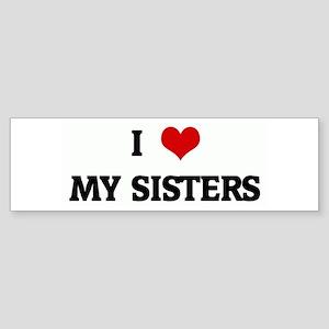 I Love MY SISTERS Bumper Sticker