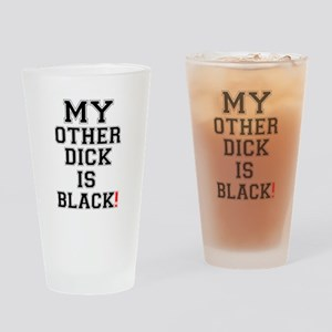 MY OTHER DICK IS BLACK! Drinking Glass