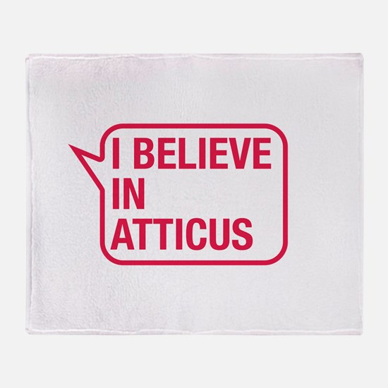 I Believe In Atticus Throw Blanket