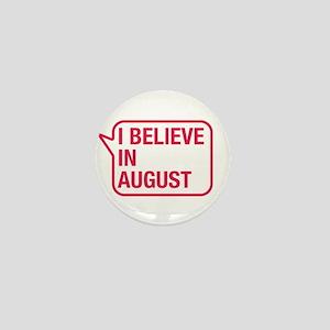 I Believe In August Mini Button