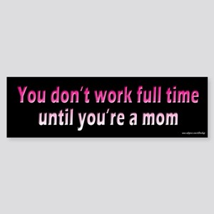 Full Time Mom Bumper Sticker