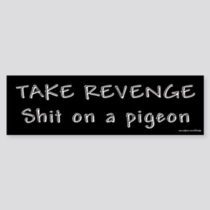 Take Revenge Shit on a Pigeon Bumper Sticker