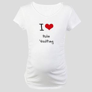 I Love Pole Vaulting Maternity T-Shirt