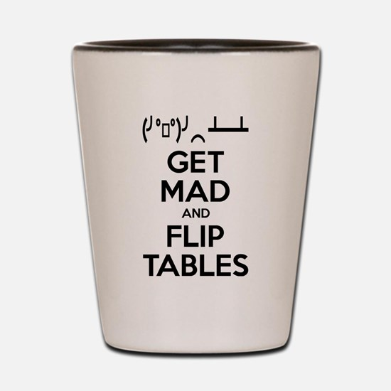 Get Mad and Flip Tables Shot Glass