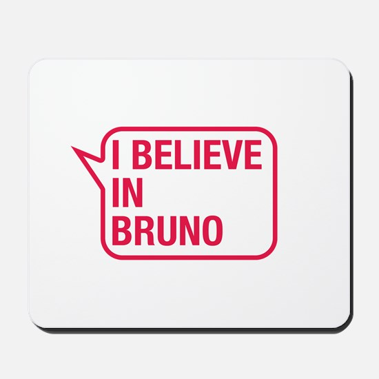 I Believe In Bruno Mousepad