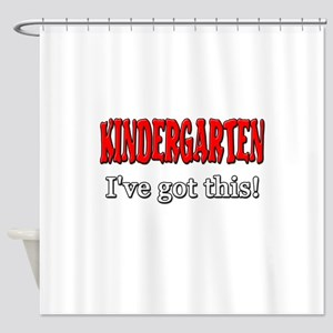 Kindergarten I've Got This Shower Curtain