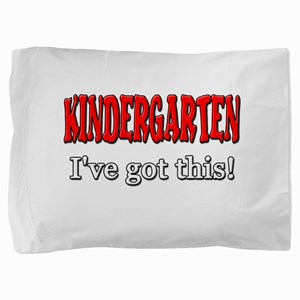 Kindergarten I've Got This Pillow Sham
