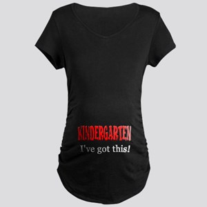 Kindergarten I've Got This Maternity Dark T-Shirt