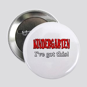 "Kindergarten I've Got This 2.25"" Button"